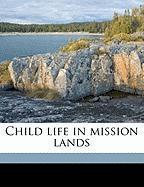 Child Life in Mission Lands - Diffendorfer, Ralph E. 1879-1951