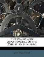 The Claims and Opportunities of the Christian Ministry; - Mott, John Raleigh