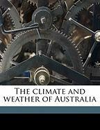 The Climate and Weather of Australia - Hunt, H. A. B. 1865; Taylor, Thomas Griffith; Quayle, E. T.
