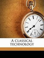 A Classical Technology - Burnam, John M. 1864-1921