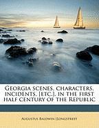 Georgia Scenes, Characters, Incidents, [Etc.], in the First Half Century of the Republic - [Longstreet, Augustus Baldwin