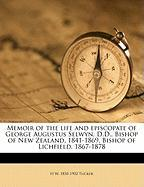 Memoir of the Life and Episcopate of George Augustus Selwyn, D.D., Bishop of New Zealand, 1841-1869, Bishop of Lichfield, 1867-1878 - Tucker, H. W. 1830-1902