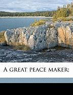 A Great Peace Maker; - Gallatin, James