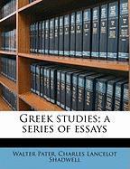 Greek Studies; A Series of Essays - Pater, Walter; Shadwell, Charles Lancelot