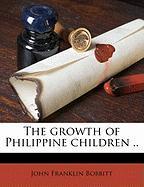 The Growth of Philippine Children .. - Bobbitt, John Franklin