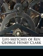 Life-Sketches of REV. George Henry Clark - Clark, Uriah