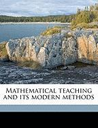 Mathematical Teaching and Its Modern Methods - Safford, Truman Henry