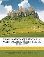 Examination Questions in Mathematics. Forth Series, 1916-1920