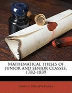 Mathematical Theses of Junior and Senior Classes, 1782-1839 - Badger, Henry C. 1832-1894
