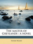 The Master of Greylands - Wood, Henry