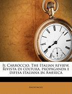 Il Carroccio. the Italian Review, Rivista Di Coltura, Propaganda E Difesa Italiana in America - Anonymous