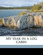 My Year in a Log Cabin - Howells, William Dean