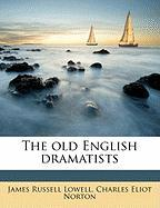 The Old English Dramatists - Lowell, James Russell; Norton, Charles Eliot