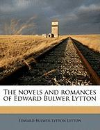 The Novels and Romances of Edward Bulwer Lytton - Lytton, Edward Bulwer Lytton