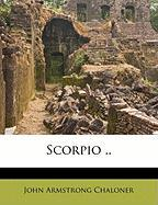 Scorpio .. - Chaloner, John Armstrong