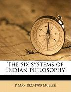 The Six Systems of Indian Philosophy - Muller, P. Max 1823; M. Ller, P. Max 1823