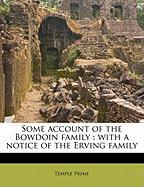 Some Account of the Bowdoin Family: With a Notice of the Erving Family - Prime, Temple