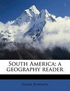 South America; A Geography Reader - Bowman, Isaiah