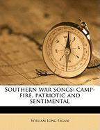Southern War Songs: Camp-Fire, Patriotic and Sentimental - Fagan, William Long