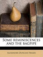 Some Reminiscences and the Bagpipe - Fraser, Alexander Duncan