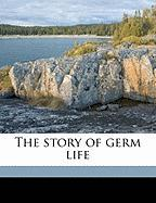 The Story of Germ Life - Conn, H. W. B. 1859