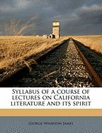 Syllabus of a Course of Lectures on California Literature and Its Spirit - James, George Wharton