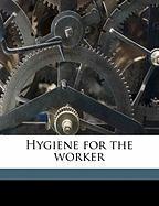 Hygiene for the Worker - Tolman, William Howe; Guthrie, Adelaide Wood; Crampton, C. Ward 1877-1964