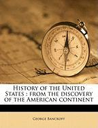 History of the United States: From the Discovery of the American Continent - Bancroft, George