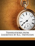 Translations from Lucretius by R.C. Trevelyan - Lucretius Carus, Titus; Trevelyan, R. C. 1872-1951