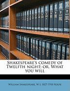 Shakespeare's Comedy of Twelfth Night; Or, What You Will - Shakespeare, William; Rolfe, W. J. 1827-1910