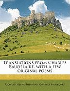 Translations from Charles Baudelaire, with a Few Original Poems - Shepherd, Richard Herne; Baudelaire, Charles