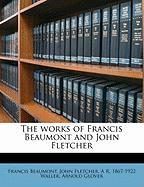 The Works of Francis Beaumont and John Fletcher - Beaumont, Francis; Fletcher, John; Bullen, A. H. 1857