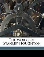 The Works of Stanley Houghton - Houghton, Stanley; Brighouse, Harold; Beerbohm, Max