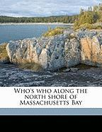 Who's Who Along the North Shore of Massachusetts Bay - Anonymous