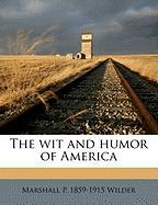 The Wit and Humor of America - Wilder, Marshall P.