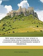 Wit and Humor of the Stage; A Collection from Various Sources Clasified Under Appropriate Subject Headings - Reddall, Henry Frederic