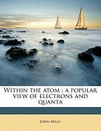 Within the Atom: A Popular View of Electrons and Quanta - Mills, John