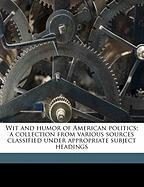 Wit and Humor of American Politics; A Collection from Various Sources Classified Under Appropriate Subject Headings - Reddall, Henry Frederic