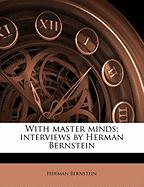 With Master Minds; Interviews by Herman Bernstein - Bernstein, Herman