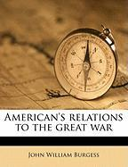 American's Relations to the Great War - Burgess, John William