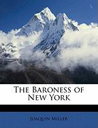 The Baroness of New York - Miller, Joaquin