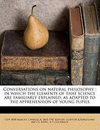 Conversations on Natural Philosophy: In Which the Elements of That Science Are Familiarly Explained, as Adapted to the Apprehension of Young Pupils - Marcet, 1769-1858; Cu-Banc, Clayton &. Kingsland Bkp; Kofoid, Charles A. 1865