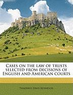 Cases on the Law of Trusts Selected from Decisions of English and American Courts - Kenneson, Thaddeus Davis