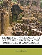 Glances at Inner England: A Lecture Delivered in the United States and Canada - Jenkins, Edward