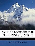 A Guide Book on the Philippine Question - Kalaw, Maximo M. 1891