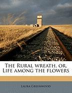 The Rural Wreath, Or, Life Among the Flowers - Greenwood, Laura