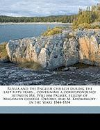 Russia and the English Church During the Last Fifty Years... Containing a Correspondence Between Mr. William Palmer, Fellow of Magdalen College, Oxfor - Birkbeck, William John; Khomyakov, Aleksyei Stepanovich; Palmer, William