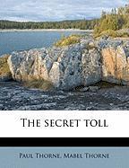 The Secret Toll - Thorne, Paul; Thorne, Mabel