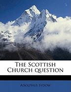 The Scottish Church Question - Sydow, Adolphus