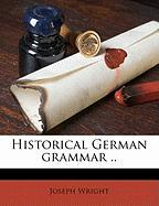 Historical German Grammar .. - Wright, Joseph